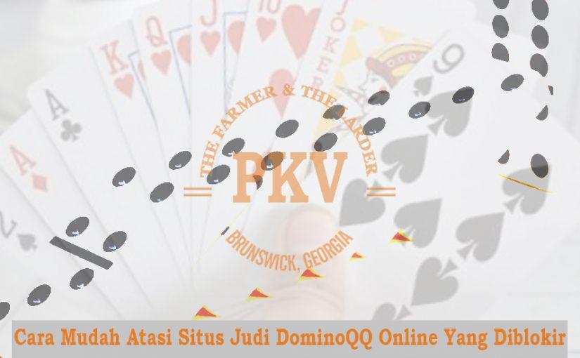 Cara Mudah Atasi Situs Judi DominoQQ Online Yang Diblokir